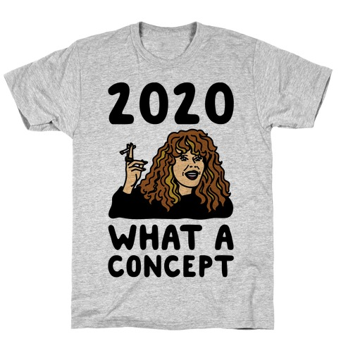 2020 What A Concept Parody T-Shirt