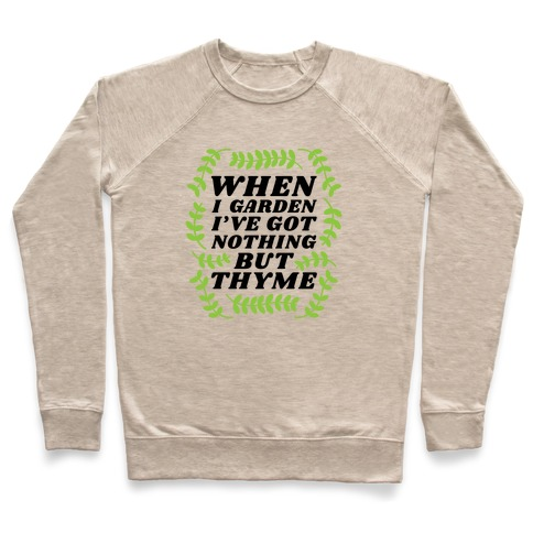 When I Garden I've Got Nothing But Thyme Pullover