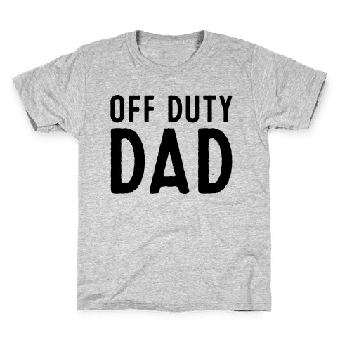 Off Duty Dad  Kids T-Shirt