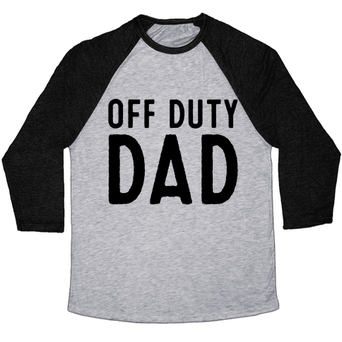 Off Duty Dad  Baseball Tee