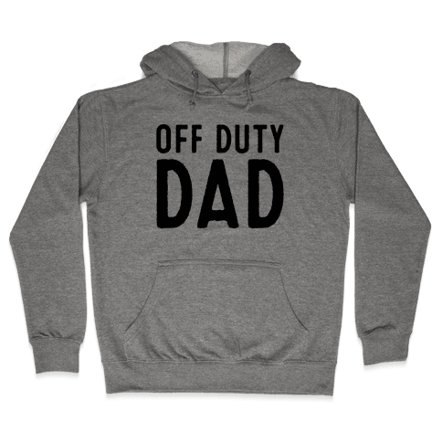 Off Duty Dad  Hooded Sweatshirt