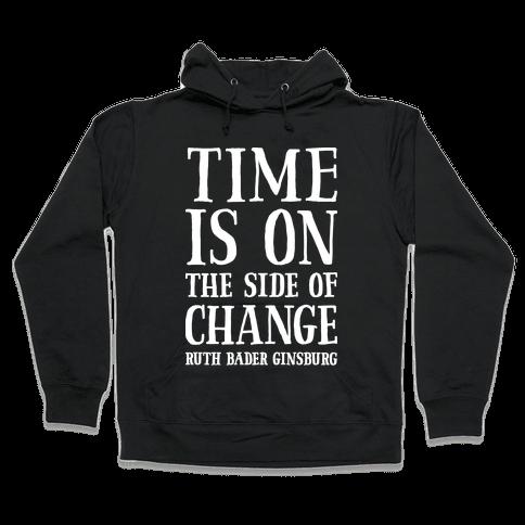 Time Is On The Side Of Change RBG Hooded Sweatshirt
