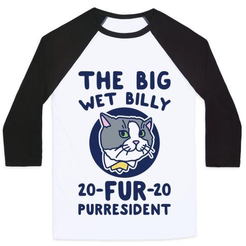 The Big Wet Billy Fur Purresident Baseball Tee