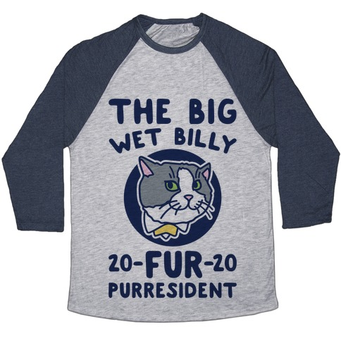 The Big Wet Billy Fur Purresident Baseball Tee