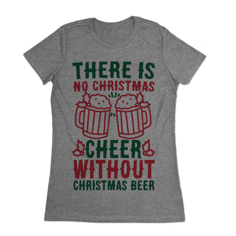 There is No Christmas Cheer Without Christmas Beer Womens T-Shirt