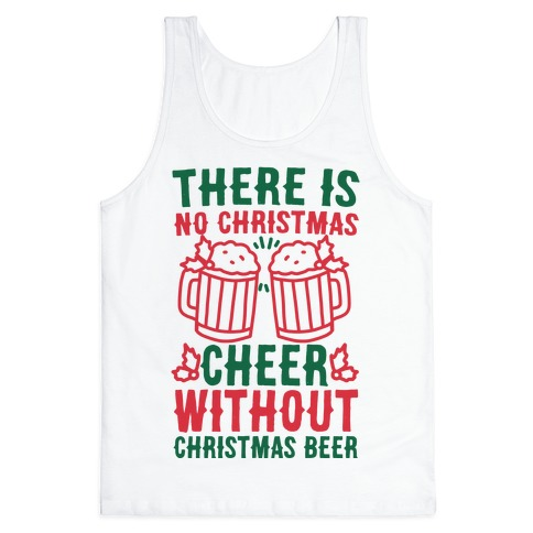 There is No Christmas Cheer Without Christmas Beer Tank Top