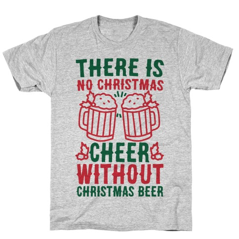 There is No Christmas Cheer Without Christmas Beer T-Shirt