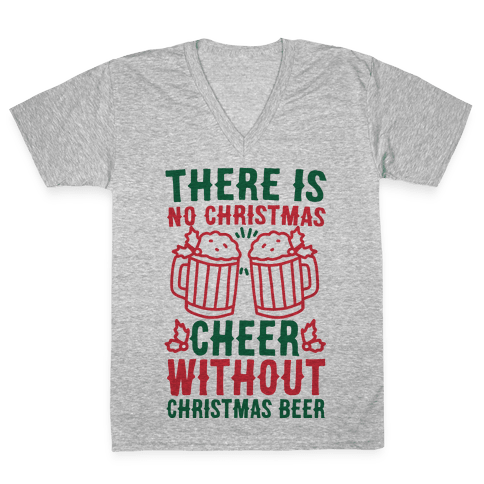 There is No Christmas Cheer Without Christmas Beer V-Neck Tee Shirt
