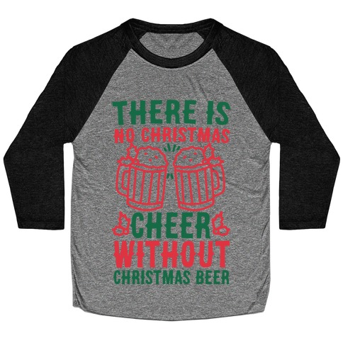 There is No Christmas Cheer Without Christmas Beer Baseball Tee