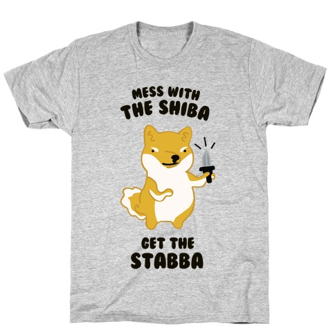 Mess with the Shiba Get the Stabba T-Shirt