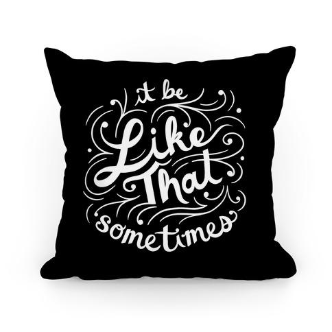 It Be Like That Sometimes Script Pillow