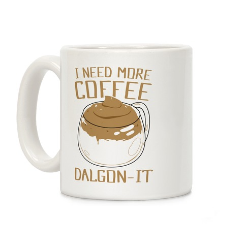 I Need More Coffee Dalgon-it Coffee Mug