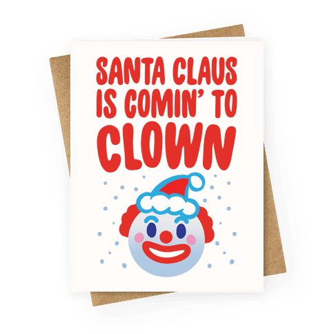 Santa Claus Is Comin' To Clown Greeting Card
