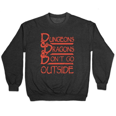 Dungeons & Dragons & Don't Go outside Pullover