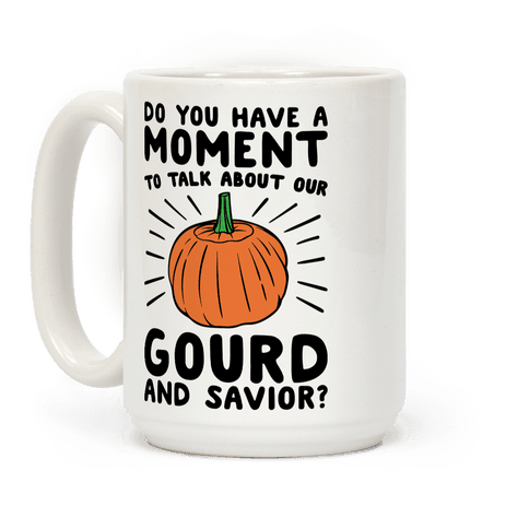 Do You Have A Moment To Talk About Our Gourd and Savior  Coffee Mug