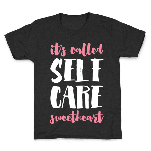 "It's Called ""Self-Care,"" Sweetheart Kids T-Shirt"
