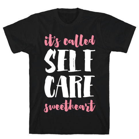 "It's Called ""Self-Care,"" Sweetheart Mens T-Shirt"