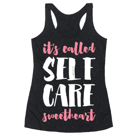 "It's Called ""Self-Care,"" Sweetheart Racerback Tank Top"