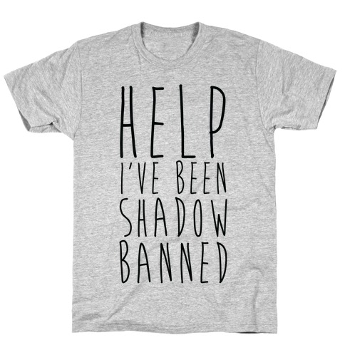 Help I've Been Shadow Banned T-Shirt