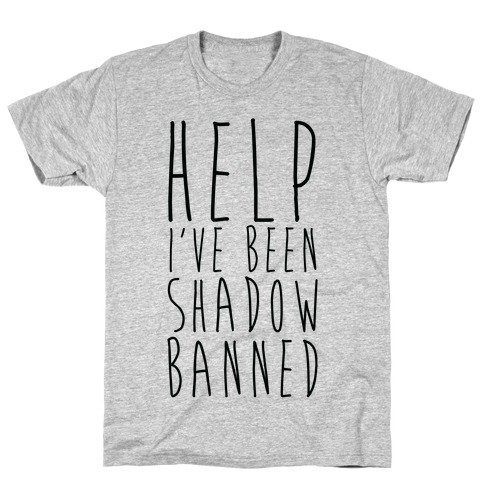 Help I've Been Shadow Banned Mens T-Shirt