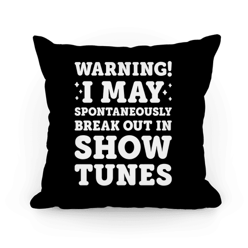 Warning! I May Spontaneously Break Out In Show Tunes Pillow