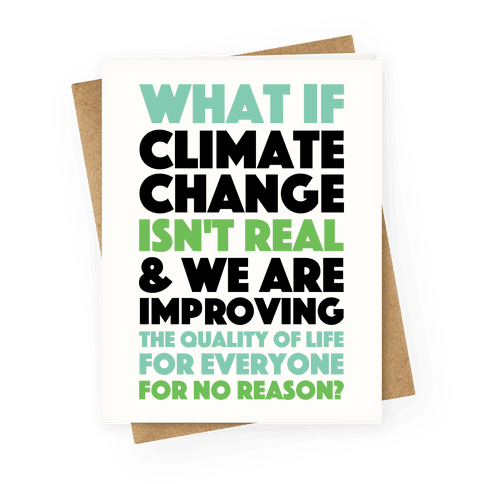 What If Climate Change Isn't Real Greeting Card