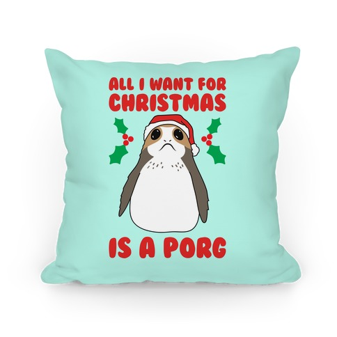 All I Want For Christmas Is A Porg Pillow