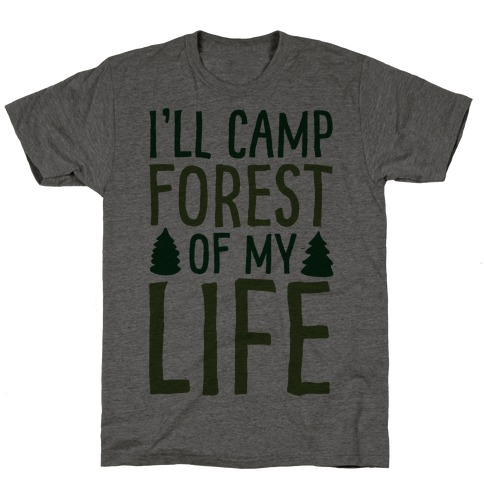 I'll Camp Forest Of My Life  T-Shirt