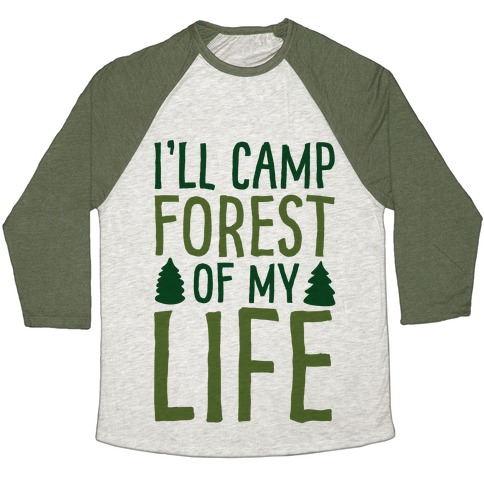 I'll Camp Forest Of My Life Baseball Tee