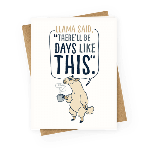 "Llama Said, ""There'll be Days Like This"" Greeting Card"