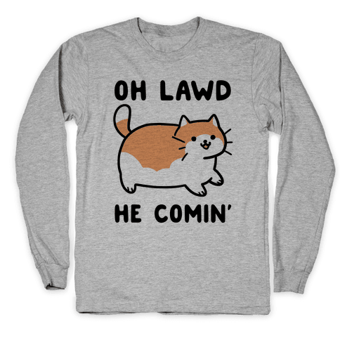 Oh Lawd, He Comin' Long Sleeve T-Shirt