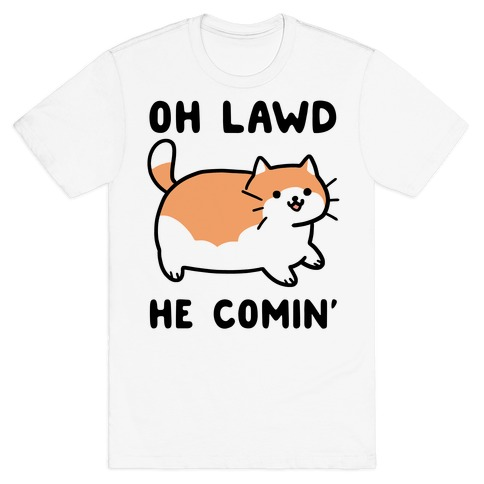 Oh Lawd, He Comin' T-Shirt
