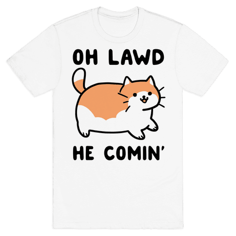 Oh Lawd, He Comin' Mens/Unisex T-Shirt