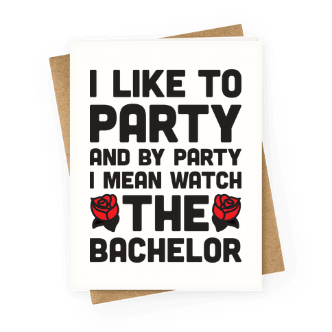 I Like To Party And By Party I Mean Watch The Bachelor Greeting Card