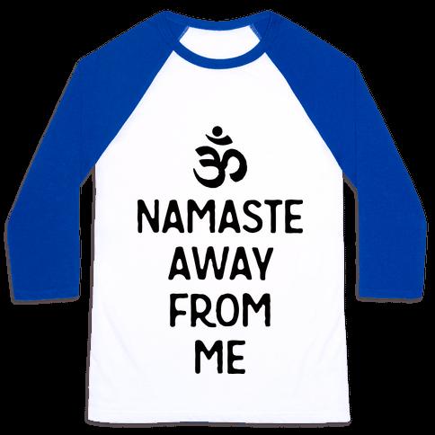 Namaste Away From Me Baseball Tee