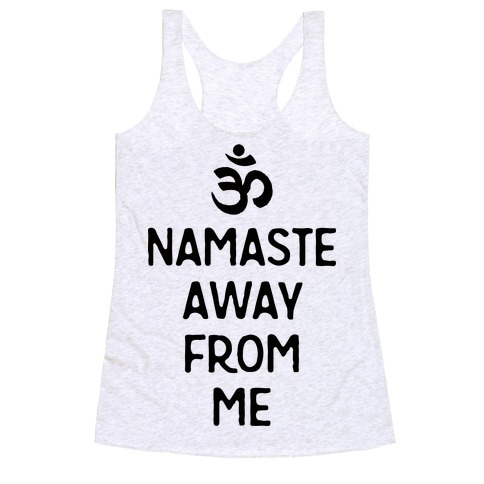 Namaste Away From Me Racerback Tank Top