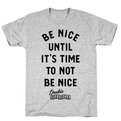 Be Nice Until It's Time To Not Be Nice T-Shirt