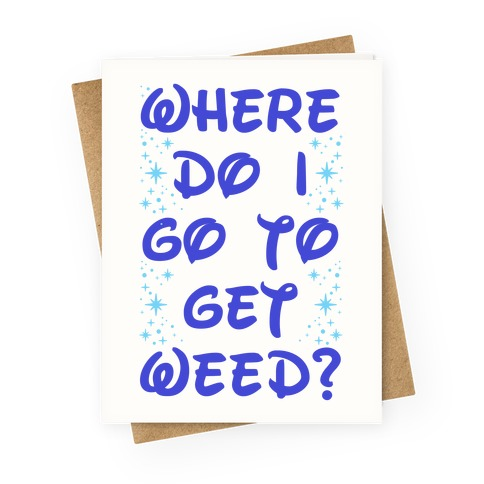 Where Do I Go to Get Weed Greeting Card