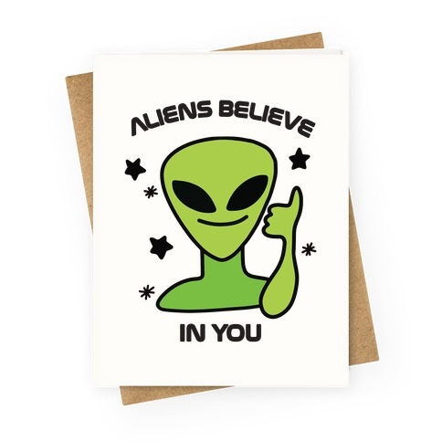 Aliens Believe in You Greeting Card