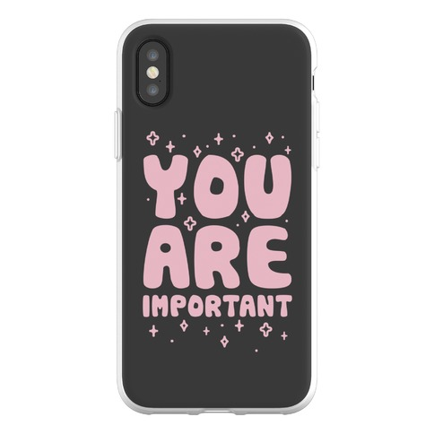 You Are Important Phone Flexi-Case