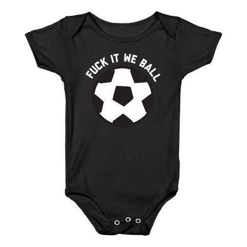F*** It We Ball (Soccer) Baby Onesy
