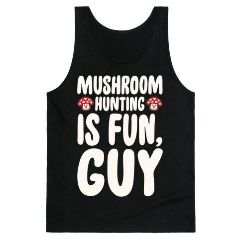 Mushroom Hunting Is Fun Guy White Print Tank Top