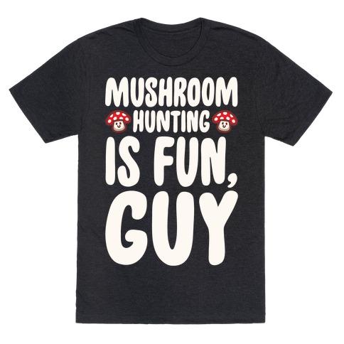 Mushroom Hunting Is Fun Guy White Print T-Shirt