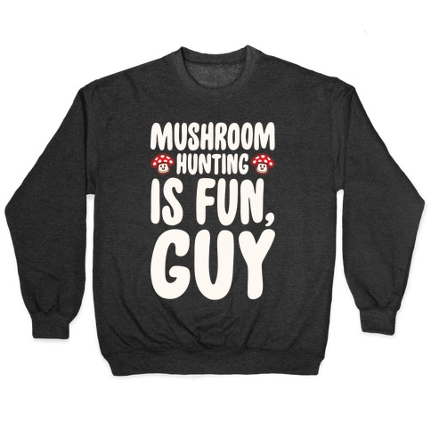 Mushroom Hunting Is Fun Guy White Print Pullover