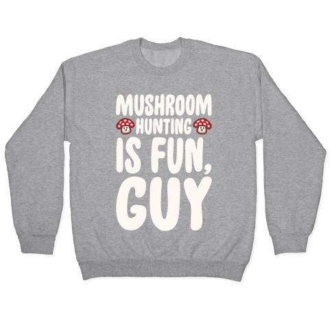 Mushroom Hunting Is Fun Guy White Print Pullover
