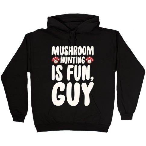 Mushroom Hunting Is Fun Guy White Print Hooded Sweatshirt