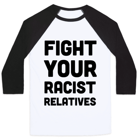 Fight Your Racist Relatives Baseball Tee