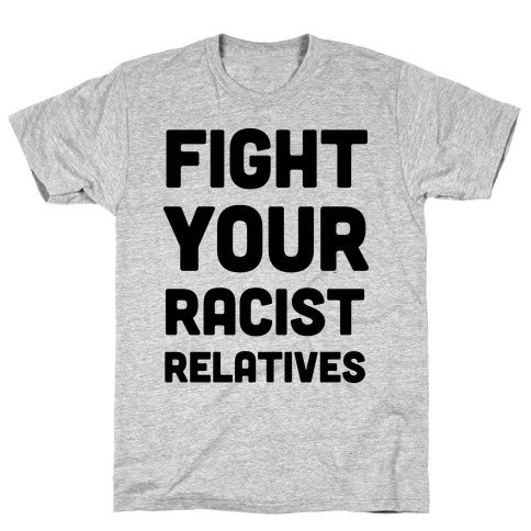 Fight Your Racist Relatives T-Shirt