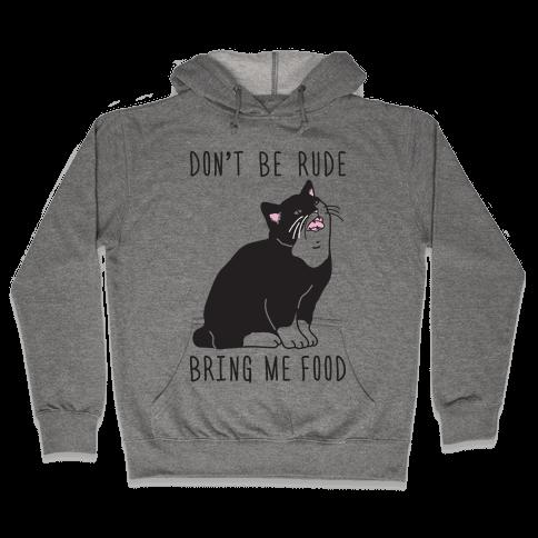 Don't Be Rude, Bring Me Food Cat Hooded Sweatshirt