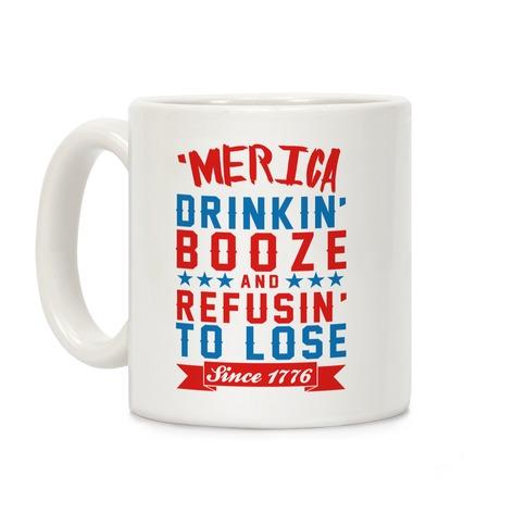 'Merica: Drinkin' Booze And Refusin' To Lose Since 1776 Coffee Mug